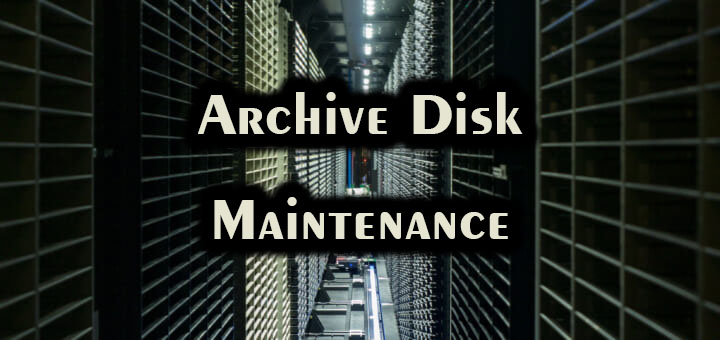 Archive Disk Maintenance